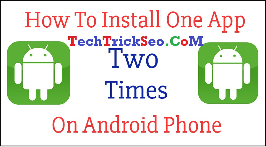 Install One App Two Times On Android