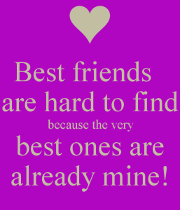 best friends are hard to find because the very best ones are already mine
