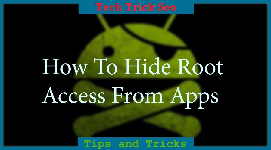 hide root access without xposed android phone